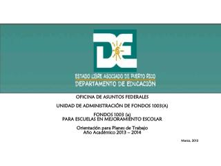 OFICINA DE ASUNTOS FEDERALES UNIDAD DE ADMINISTRACI Ó N DE FONDOS 1003(A) FONDOS 1003 (a)