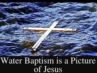 Water Baptism is a Picture of Jesus