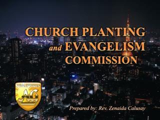 CHURCH PLANTING  and  EVANGELISM  COMMISSION Prepared by: Rev.  Zenaida  Calusay