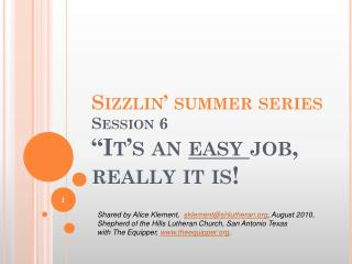 "Sizzlin ' summer series Session 6 ""It's an  easy  job, really it is!"