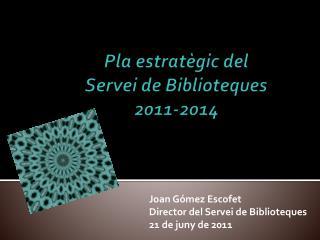 Pla estrat�gic del  Servei de Biblioteques  2011-2014