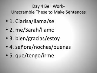 Day 4 Bell Work- Unscramble These to Make Sentences