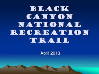 Black Canyon National Recreation  Trail