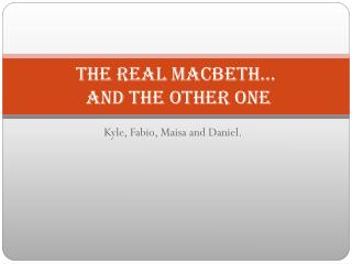 The Real Macbeth…  and the other one