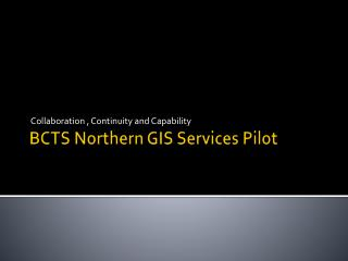 BCTS Northern GIS Services Pilot