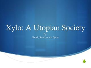 Xylo : A Utopian Society