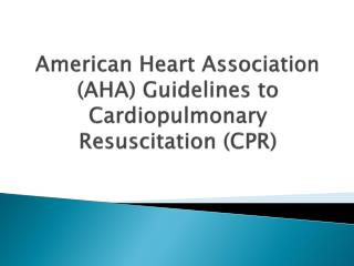 American Heart Association (AHA) Guidelines to Cardiopulmonary Resuscitation (CPR)