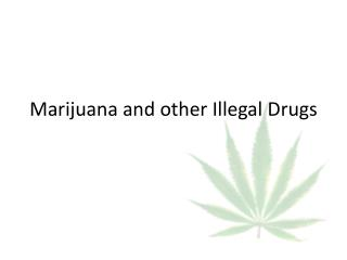 Marijuana and other Illegal Drugs
