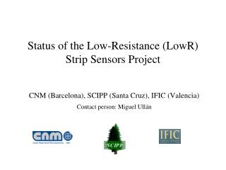Status of the Low-Resistance ( LowR )  Strip  Sensors Project