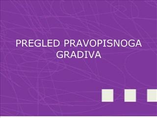 PREGLED PRAVOPISNOGA GRADIVA