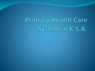 Primary Health Care  S ystem  in  K.S.A .
