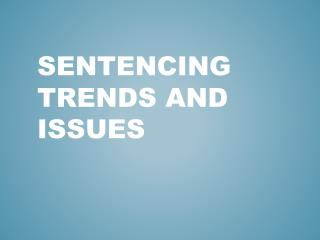 Sentencing Trends and Issues