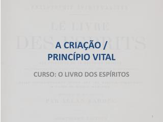 A CRIAÇÃO / PRINCÍPIO VITAL