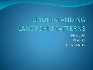 UNDERSTANDING LANDFORM PATTERNS