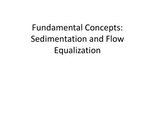 Fundamental Concepts: Sedimentation and Flow Equalization