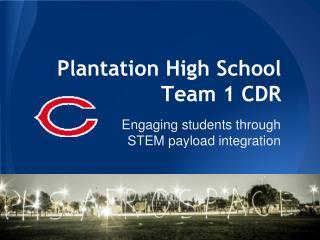Plantation High School Team 1 CDR