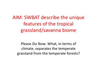 AIM: SWBAT describe the unique features of the tropical grassland/savanna biome