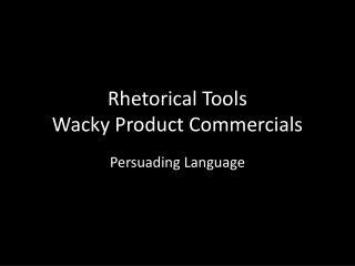 Rhetorical Tools Wacky Product Commercials