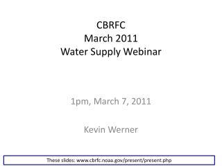 CBRFC March 2011 Water Supply Webinar
