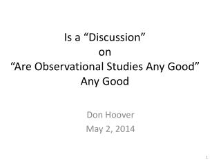 "Is a ""Discussion""  on  ""Are Observational Studies Any Good""  Any Good"