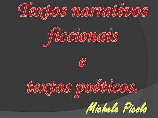 Textos narrativos  ficcionais  e  textos poéticos.  Michele Picolo