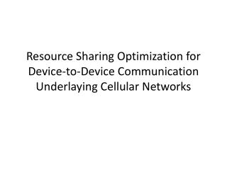 Resource Sharing Optimization for Device-to-Device Communication  Underlaying  Cellular Networks