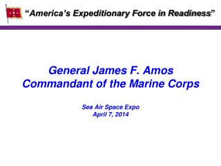 General James F. Amos Commandant of the Marine Corps Sea Air Space Expo April 7, 2014