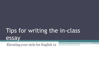Tips for writing the in-class essay