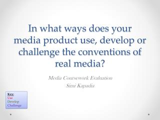 In what ways does your media product use, develop or challenge the conventions of real media?