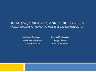 Librarians, Educators, and technologists:  a collaborative approach to mobile resource instruction