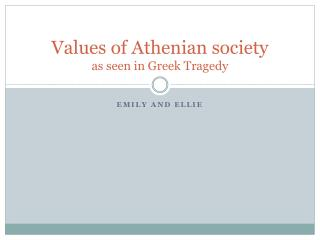 Values of Athenian society as seen in Greek Tragedy