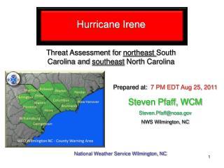 Hurricane Irene Threat Assessment for  northeast  South Carolina and  southeast  North Carolina