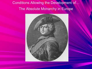 Conditions Allowing the Development of… The Absolute Monarchy in Europe