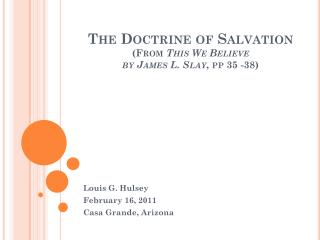 The Doctrine of Salvation  (From  This We Believe  by James L. Slay , pp 35 -38)