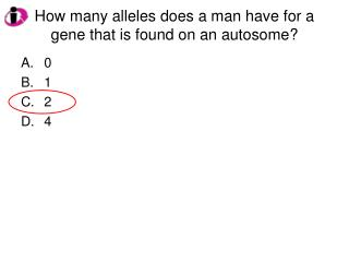 How many alleles does a man have for a gene that is found on an autosome?