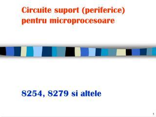 Circuite suport (periferice) pentru microprocesoare