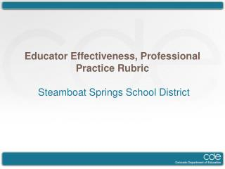 Educator Effectiveness, Professional Practice Rubric Steamboat Springs Schoo l District
