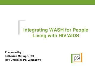 Presented by: Katharine McHugh, PSI  Roy  Dhlamini , PSI Zimbabwe