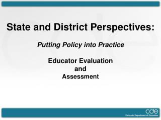 State and District Perspectives: Putting Policy into Practice Educator Evaluation and Assessment