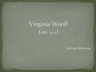 Virginia  Woolf ( 1882-1941 )