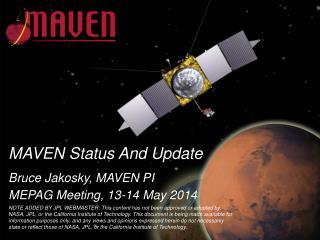 MAVEN Status And Update Bruce Jakosky, MAVEN PI MEPAG Meeting, 13-14 May  2014