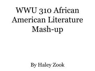 WWU 310 African American Literature Mash-up  By Haley Zook