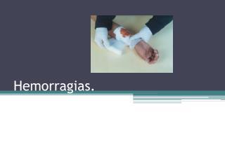 Hemorragias.