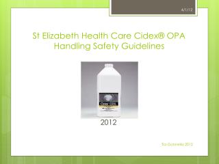 St Elizabeth Health Care  Cidex ® OPA  Handling Safety Guidelines