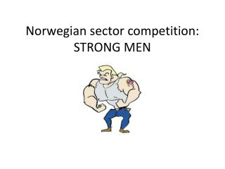 Norwegian sector competition : STRONG MEN