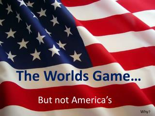 The Worlds Game…