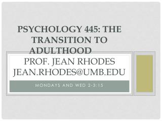 Psychology 445: THE TRANSITION TO ADULTHOOD Prof. Jean Rhodes Jean.rhodes@umb.edu