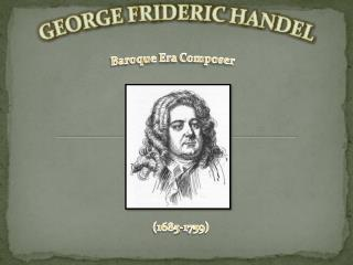 GEORGE FRIDERIC  HANDEL Baroque  Era Composer