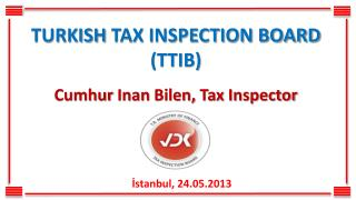 TURKISH  TAX INSPECTION BOARD (TTIB) Cumhur  Inan  Bilen ,  Tax Inspector