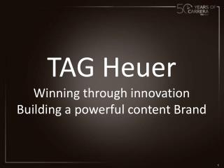 TAG  Heuer Winning through  innovation Building a  powerful  content Brand
